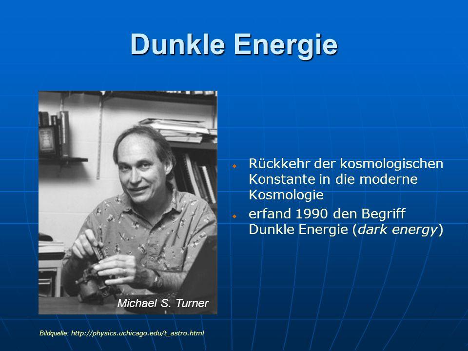 Dunkle Energie Rückkehr der kosmologischen Konstante in die moderne Kosmologie erfand 1990 den Begriff Dunkle Energie (dark energy) Michael S. Turner
