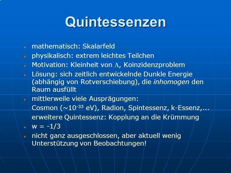 Quintessenzen mathematisch: Skalarfeld physikalisch: extrem leichtes Teilchen Motivation: Kleinheit von, Koinzidenzproblem Lösung: sich zeitlich entwi