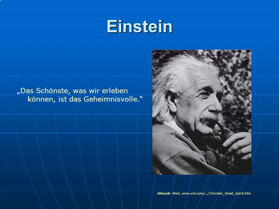 Einstein Das Schönste, was wir erleben können, ist das Geheimnisvolle. Bildquelle: Web, www.art.com/.../ Einstein_Great_Spirit.htm