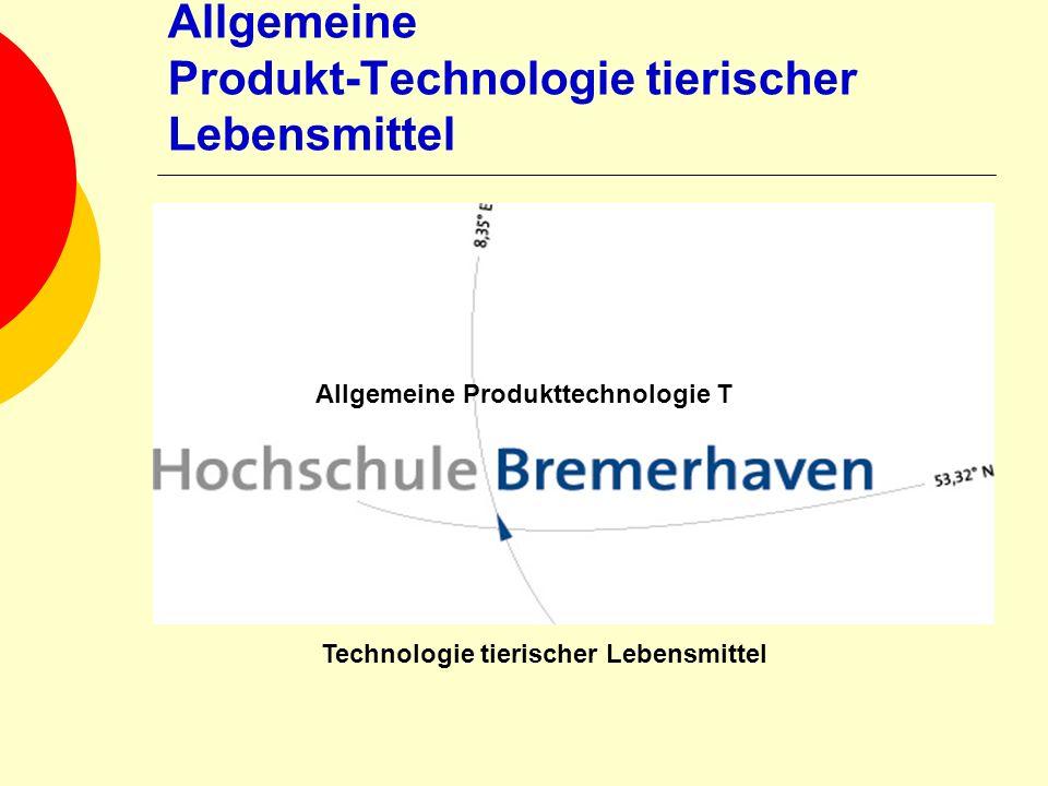 Allgemeine Produkt-Technologie tierischer Lebensmittel Allgemeine Produkttechnologie T Technologie tierischer Lebensmittel