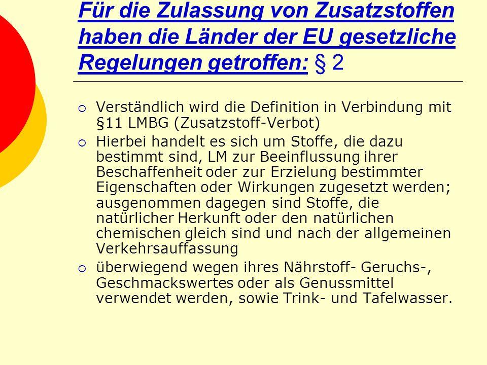 Für die Zulassung von Zusatzstoffen haben die Länder der EU gesetzliche Regelungen getroffen: § 2 Verständlich wird die Definition in Verbindung mit §