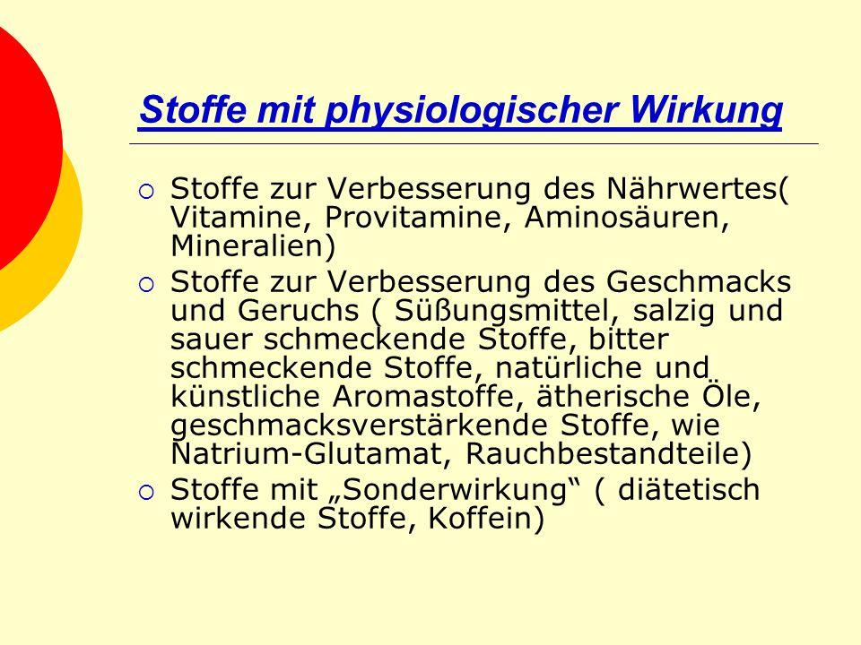 Stoffe mit physiologischer Wirkung Stoffe zur Verbesserung des Nährwertes( Vitamine, Provitamine, Aminosäuren, Mineralien) Stoffe zur Verbesserung des
