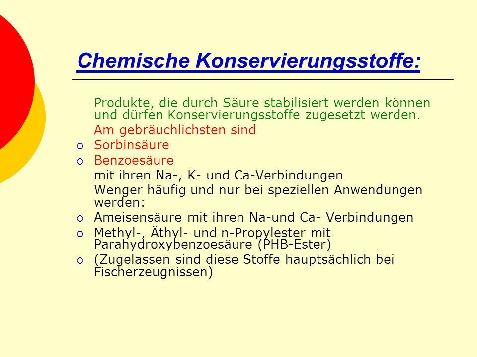 Chemische Konservierungsstoffe: Produkte, die durch Säure stabilisiert werden können und dürfen Konservierungsstoffe zugesetzt werden. Am gebräuchlich
