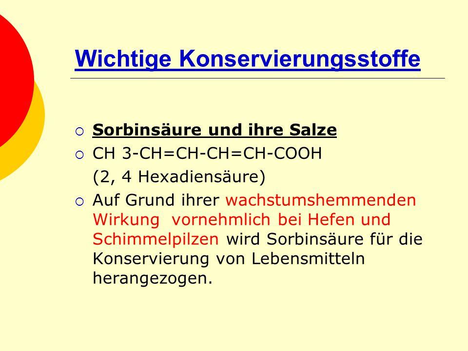Wichtige Konservierungsstoffe Sorbinsäure und ihre Salze CH 3-CH=CH-CH=CH-COOH (2, 4 Hexadiensäure) Auf Grund ihrer wachstumshemmenden Wirkung vornehm