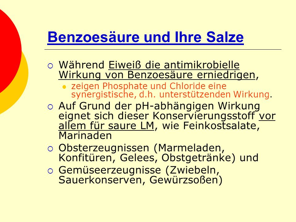 Benzoesäure und Ihre Salze Während Eiweiß die antimikrobielle Wirkung von Benzoesäure erniedrigen, zeigen Phosphate und Chloride eine synergistische,