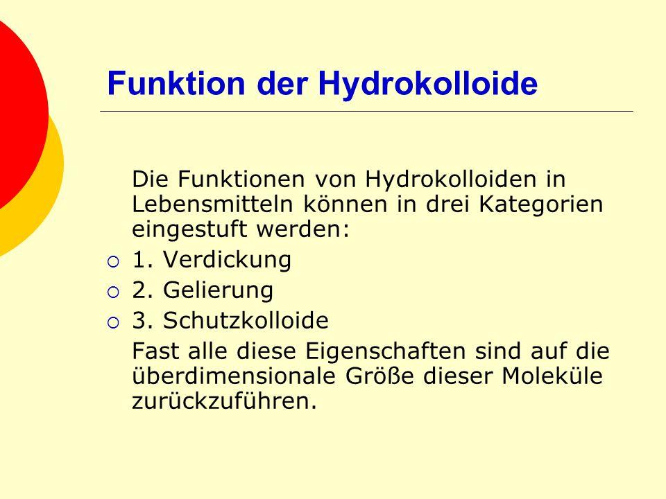 Funktion der Hydrokolloide Die Funktionen von Hydrokolloiden in Lebensmitteln können in drei Kategorien eingestuft werden: 1. Verdickung 2. Gelierung