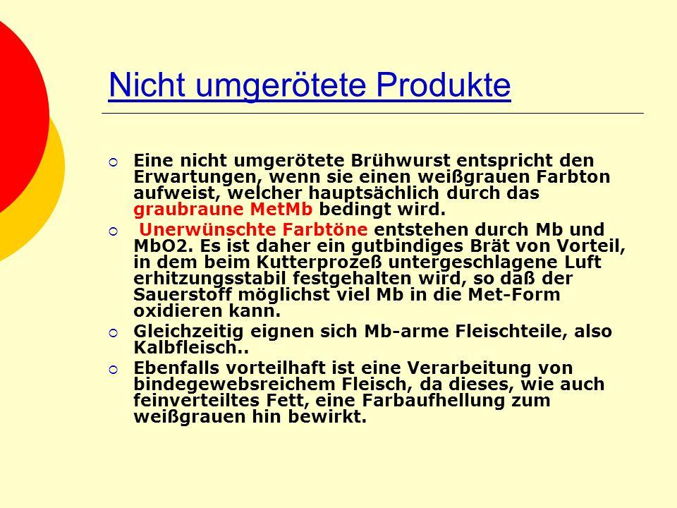 Nicht umgerötete Produkte Eine nicht umgerötete Brühwurst entspricht den Erwartungen, wenn sie einen weißgrauen Farbton aufweist, welcher hauptsächlic