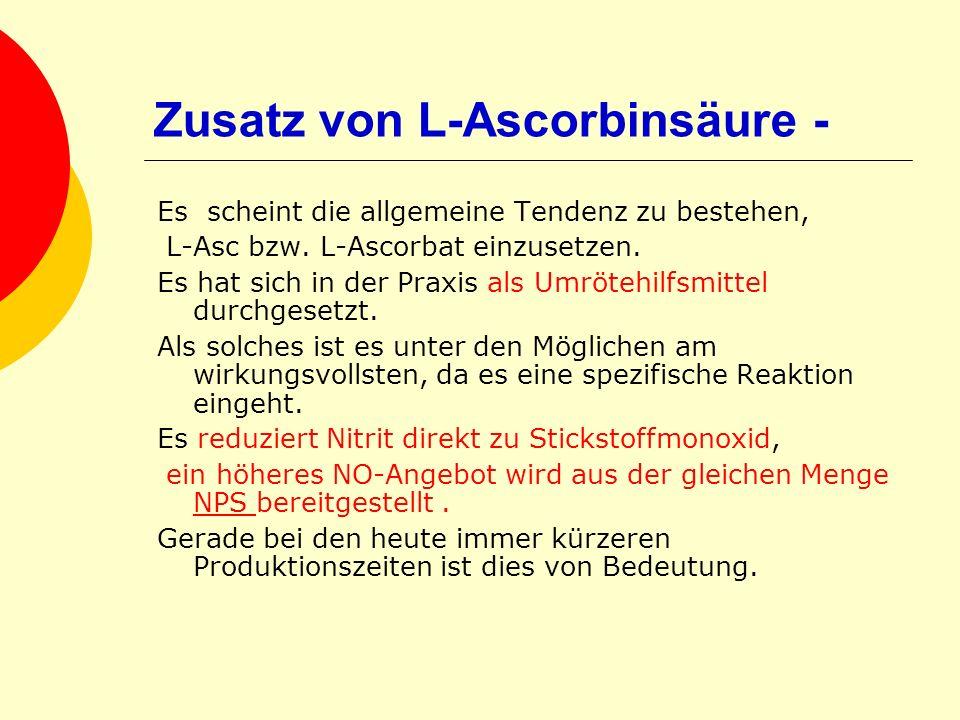 Zusatz von L-Ascorbinsäure - Es scheint die allgemeine Tendenz zu bestehen, L-Asc bzw. L-Ascorbat einzusetzen. Es hat sich in der Praxis als Umrötehil