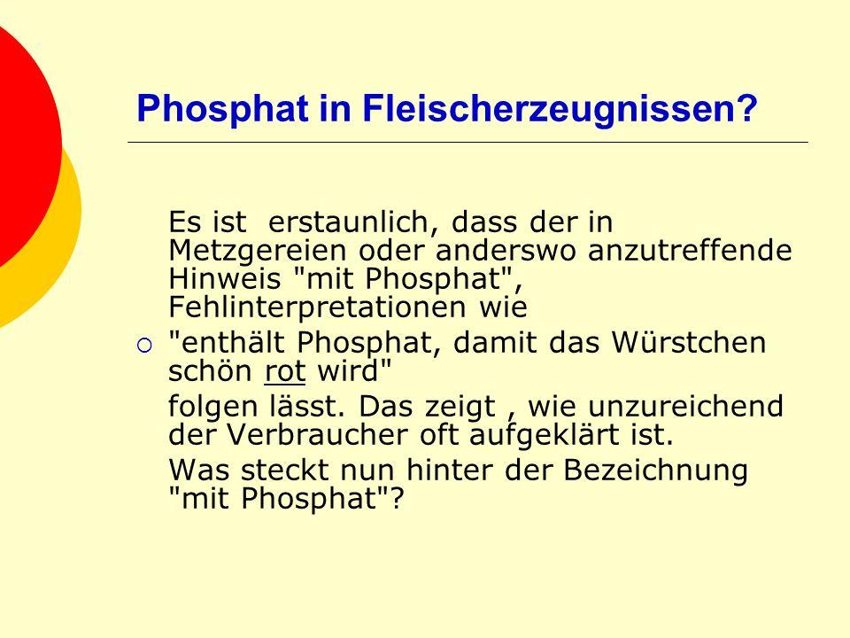 Phosphat in Fleischerzeugnissen? Es ist erstaunlich, dass der in Metzgereien oder anderswo anzutreffende Hinweis
