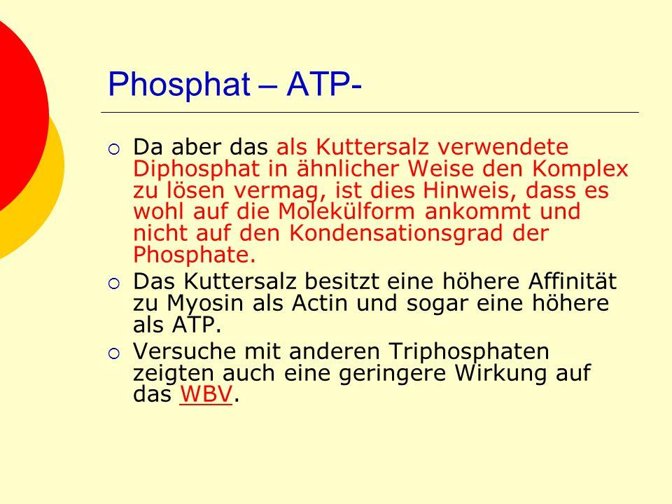 Phosphat – ATP- Da aber das als Kuttersalz verwendete Diphosphat in ähnlicher Weise den Komplex zu lösen vermag, ist dies Hinweis, dass es wohl auf di