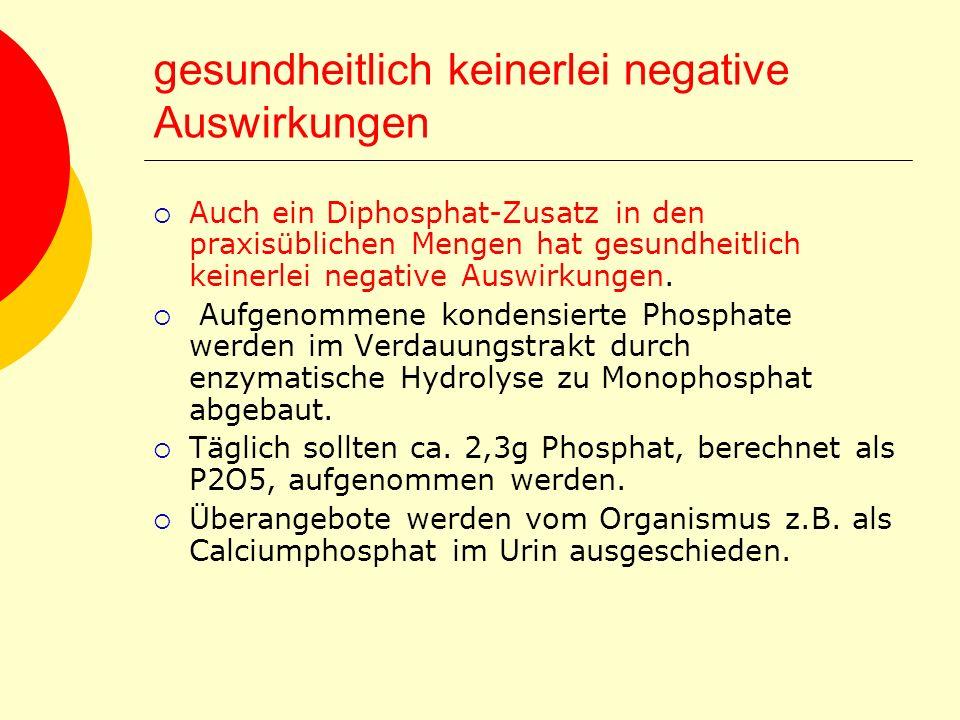 gesundheitlich keinerlei negative Auswirkungen Auch ein Diphosphat-Zusatz in den praxisüblichen Mengen hat gesundheitlich keinerlei negative Auswirkun
