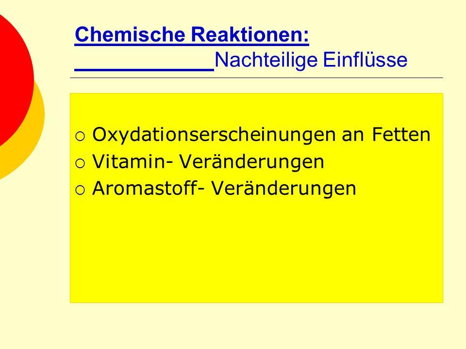 Chemische Reaktionen: Nachteilige Einflüsse Oxydationserscheinungen an Fetten Vitamin- Veränderungen Aromastoff- Veränderungen