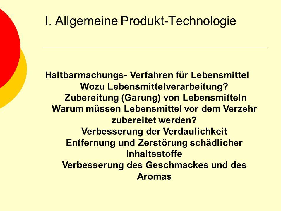 I. Allgemeine Produkt-Technologie Haltbarmachungs- Verfahren für Lebensmittel Wozu Lebensmittelverarbeitung? Zubereitung (Garung) von Lebensmitteln Wa