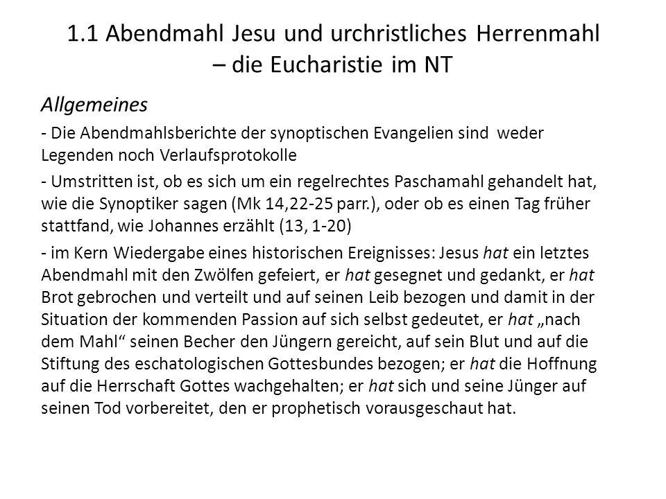 1.1 Abendmahl Jesu und urchristliches Herrenmahl – die Eucharistie im NT Allgemeines - Die Abendmahlsberichte der synoptischen Evangelien sind weder L