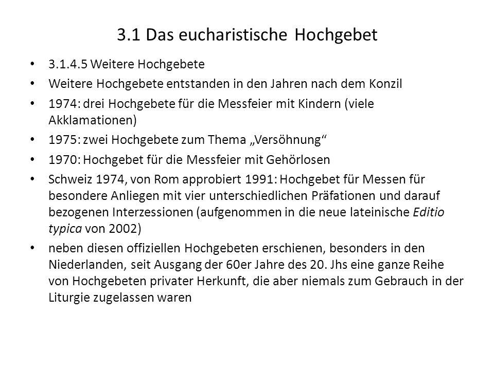 3.1 Das eucharistische Hochgebet 3.1.4.5 Weitere Hochgebete Weitere Hochgebete entstanden in den Jahren nach dem Konzil 1974: drei Hochgebete für die