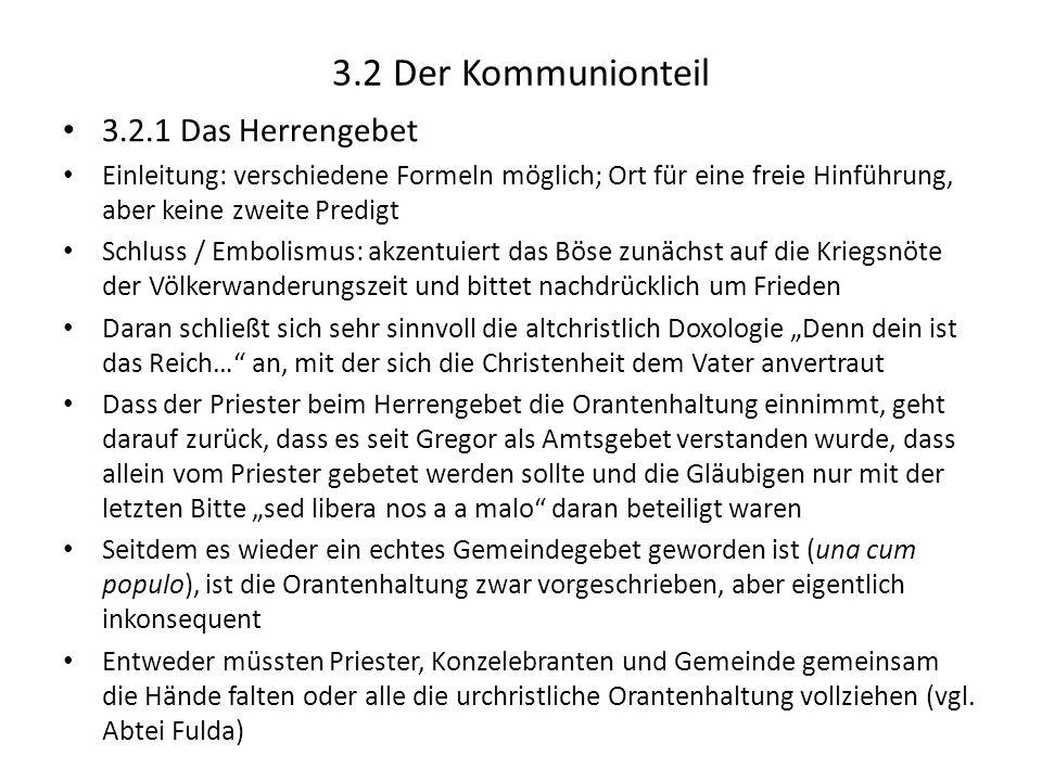 3.2 Der Kommunionteil 3.2.1 Das Herrengebet Einleitung: verschiedene Formeln möglich; Ort für eine freie Hinführung, aber keine zweite Predigt Schluss