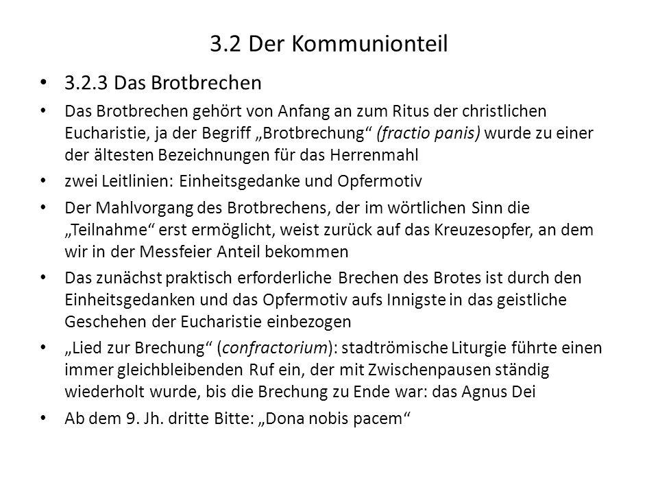 3.2 Der Kommunionteil 3.2.3 Das Brotbrechen Das Brotbrechen gehört von Anfang an zum Ritus der christlichen Eucharistie, ja der Begriff Brotbrechung (