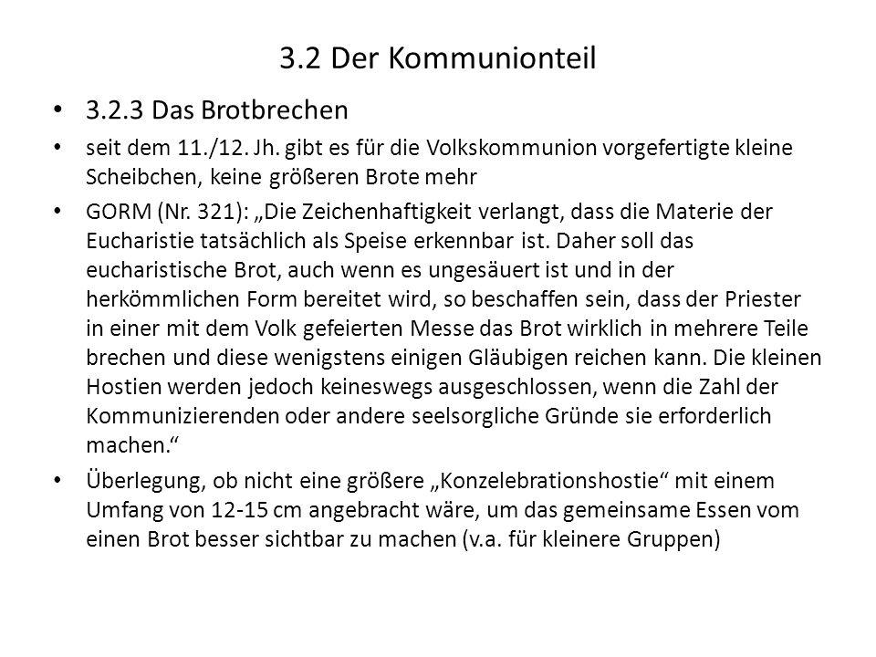 3.2 Der Kommunionteil 3.2.3 Das Brotbrechen seit dem 11./12. Jh. gibt es für die Volkskommunion vorgefertigte kleine Scheibchen, keine größeren Brote