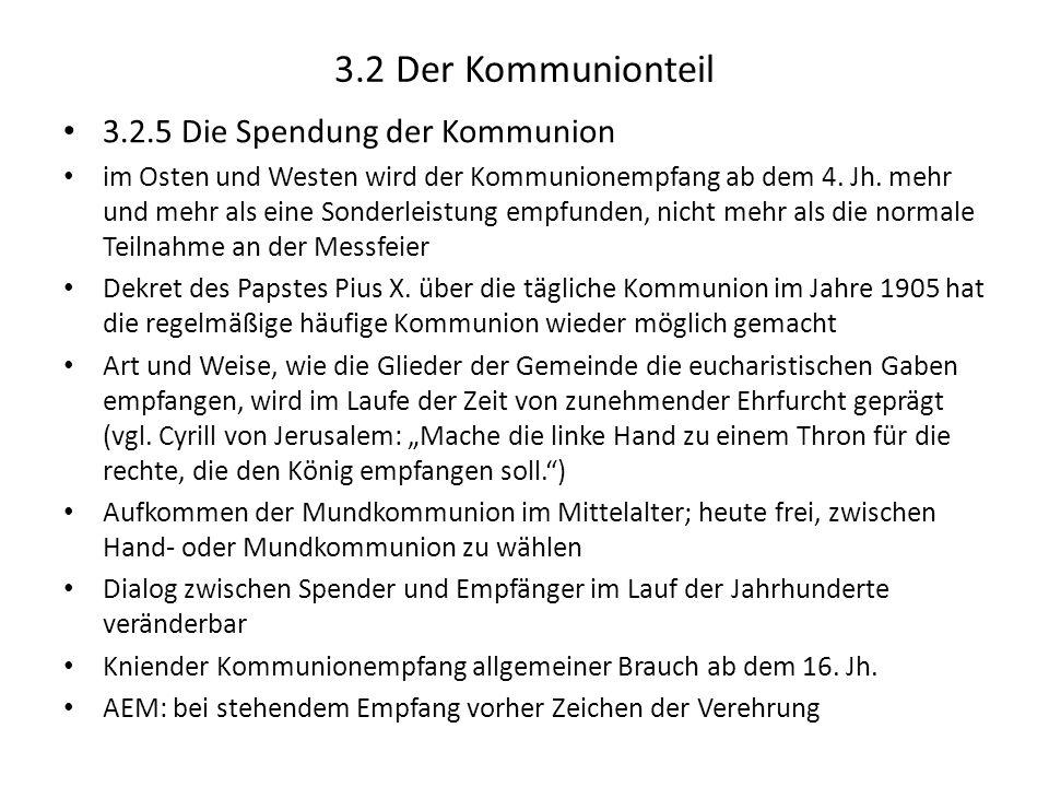 3.2 Der Kommunionteil 3.2.5 Die Spendung der Kommunion im Osten und Westen wird der Kommunionempfang ab dem 4. Jh. mehr und mehr als eine Sonderleistu