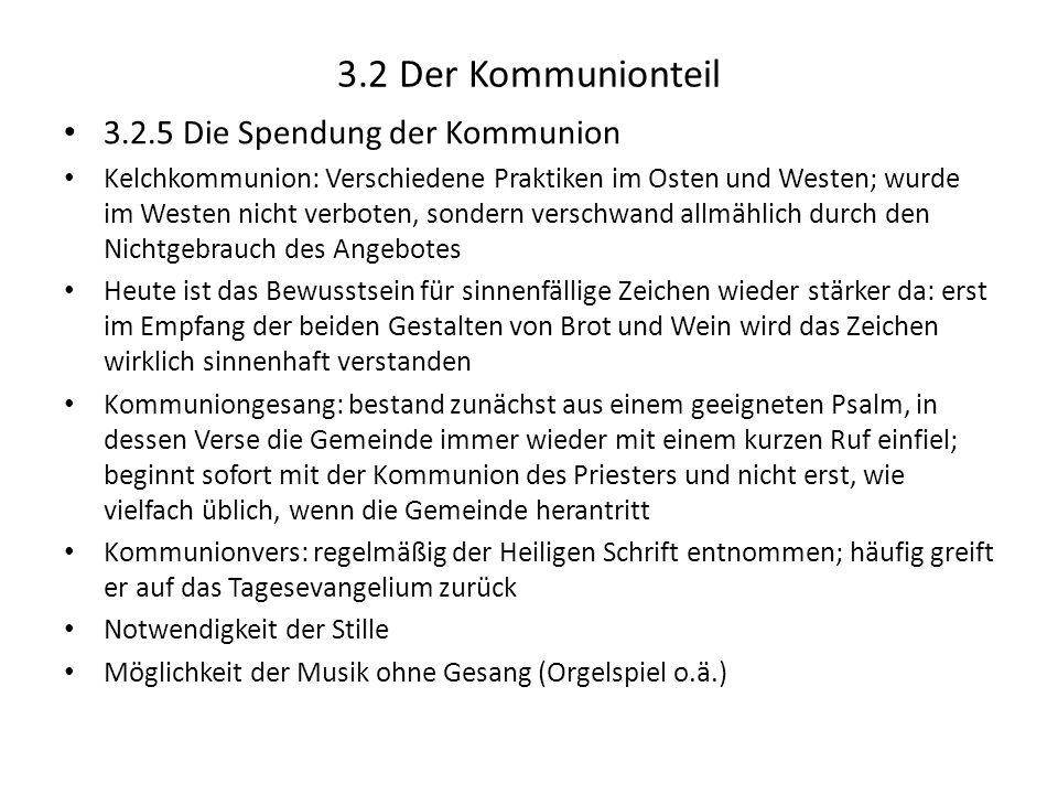 3.2 Der Kommunionteil 3.2.5 Die Spendung der Kommunion Kelchkommunion: Verschiedene Praktiken im Osten und Westen; wurde im Westen nicht verboten, son