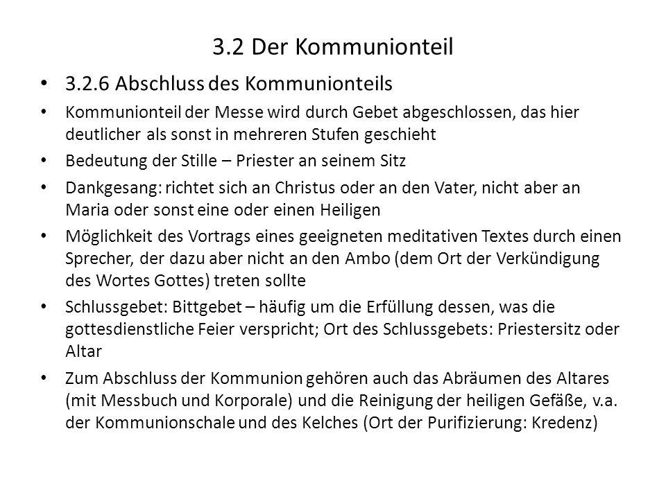 3.2 Der Kommunionteil 3.2.6 Abschluss des Kommunionteils Kommunionteil der Messe wird durch Gebet abgeschlossen, das hier deutlicher als sonst in mehr