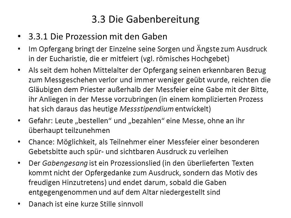 3.3 Die Gabenbereitung 3.3.1 Die Prozession mit den Gaben Im Opfergang bringt der Einzelne seine Sorgen und Ängste zum Ausdruck in der Eucharistie, di