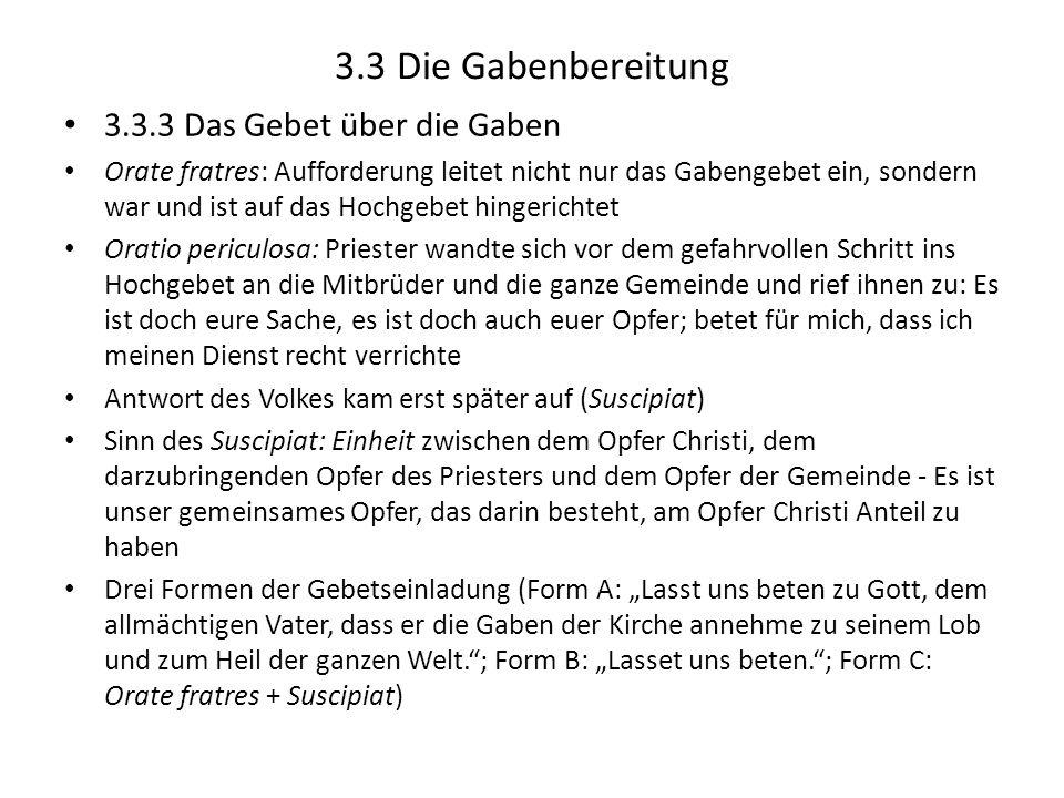 3.3 Die Gabenbereitung 3.3.3 Das Gebet über die Gaben Orate fratres: Aufforderung leitet nicht nur das Gabengebet ein, sondern war und ist auf das Hoc
