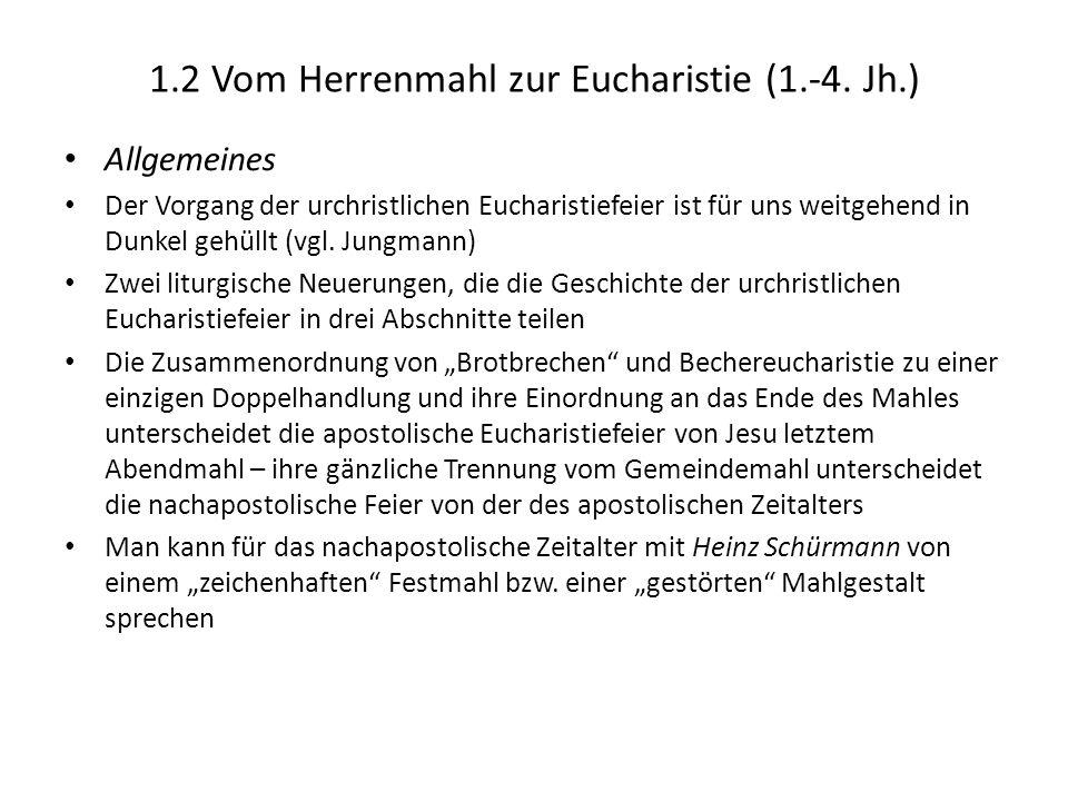 1.2 Vom Herrenmahl zur Eucharistie (1.-4. Jh.) Allgemeines Der Vorgang der urchristlichen Eucharistiefeier ist für uns weitgehend in Dunkel gehüllt (v