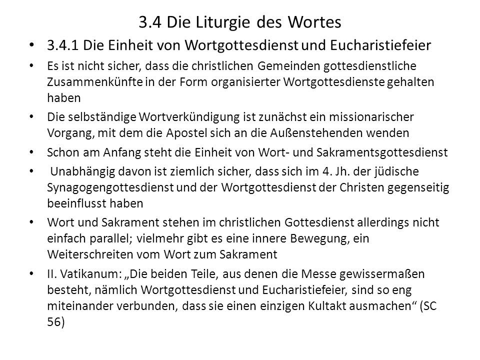 3.4 Die Liturgie des Wortes 3.4.1 Die Einheit von Wortgottesdienst und Eucharistiefeier Es ist nicht sicher, dass die christlichen Gemeinden gottesdie