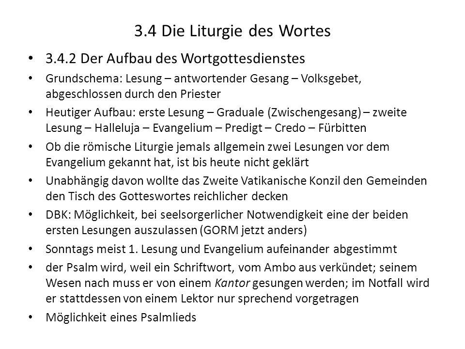3.4 Die Liturgie des Wortes 3.4.2 Der Aufbau des Wortgottesdienstes Grundschema: Lesung – antwortender Gesang – Volksgebet, abgeschlossen durch den Pr