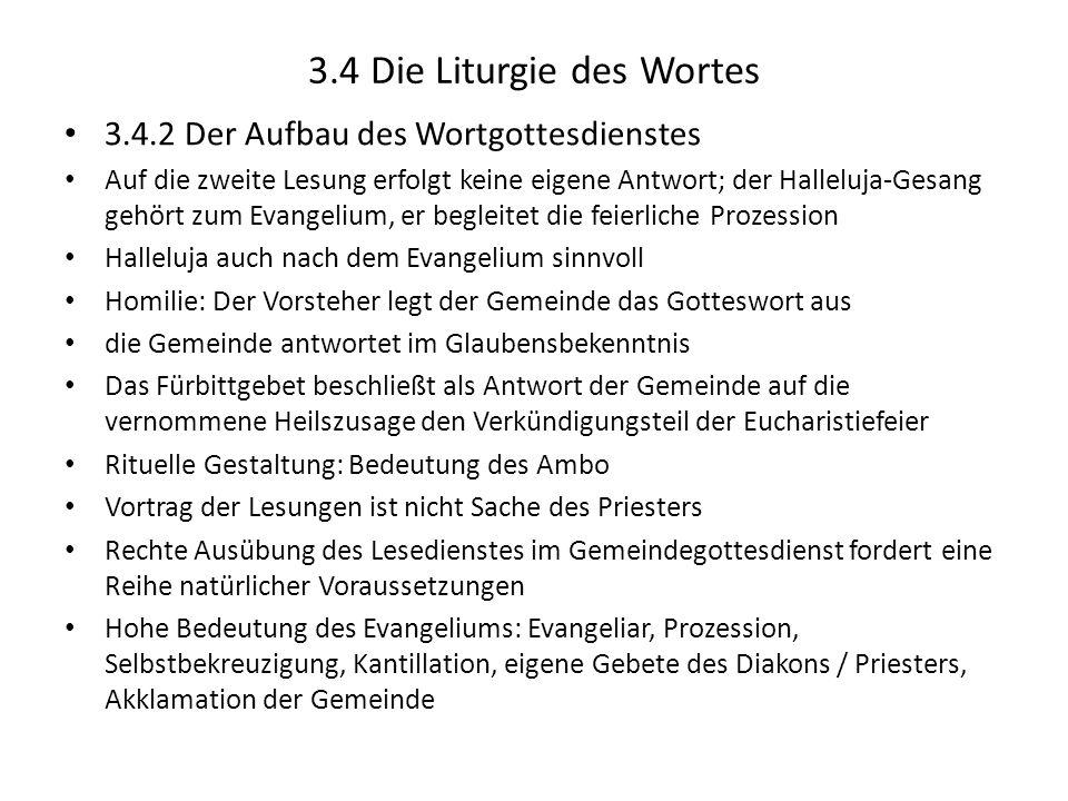 3.4 Die Liturgie des Wortes 3.4.2 Der Aufbau des Wortgottesdienstes Auf die zweite Lesung erfolgt keine eigene Antwort; der Halleluja-Gesang gehört zu