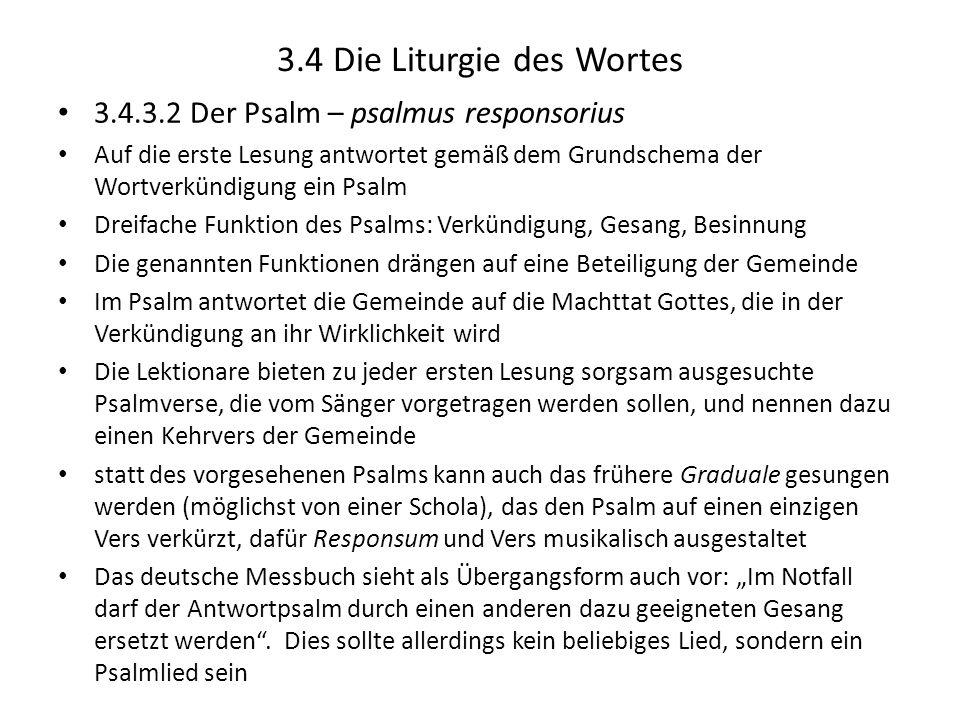 3.4 Die Liturgie des Wortes 3.4.3.2 Der Psalm – psalmus responsorius Auf die erste Lesung antwortet gemäß dem Grundschema der Wortverkündigung ein Psa