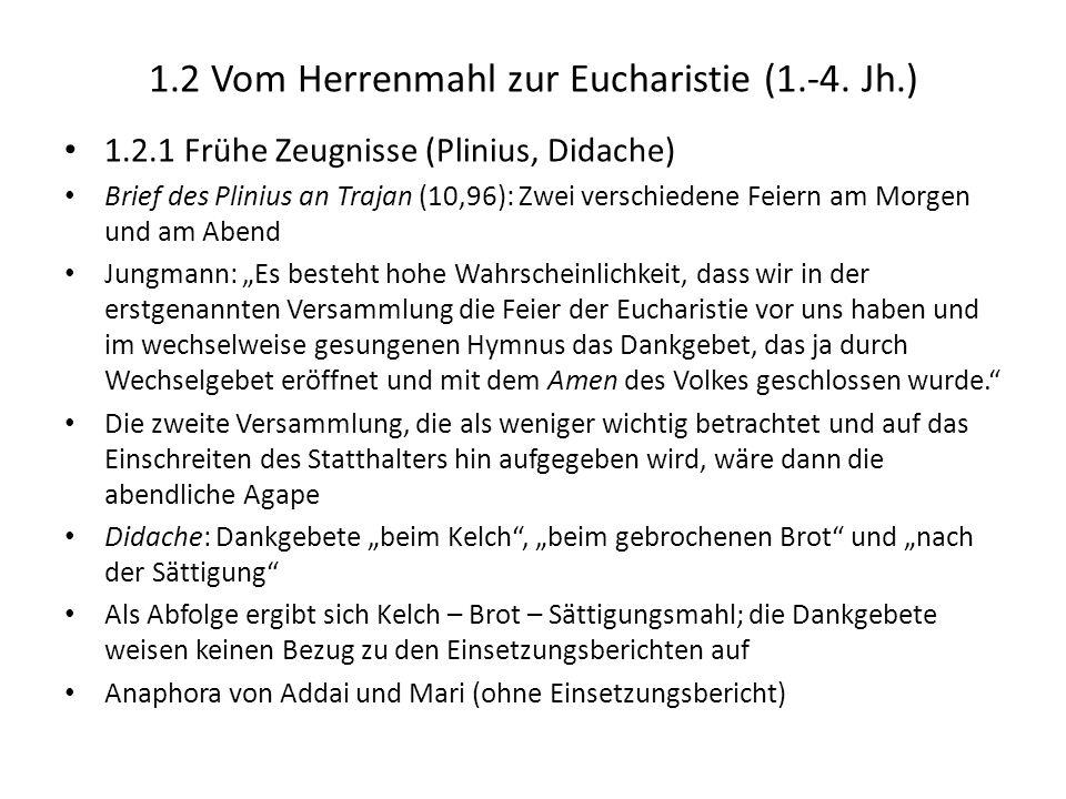 1.2 Vom Herrenmahl zur Eucharistie (1.-4. Jh.) 1.2.1 Frühe Zeugnisse (Plinius, Didache) Brief des Plinius an Trajan (10,96): Zwei verschiedene Feiern