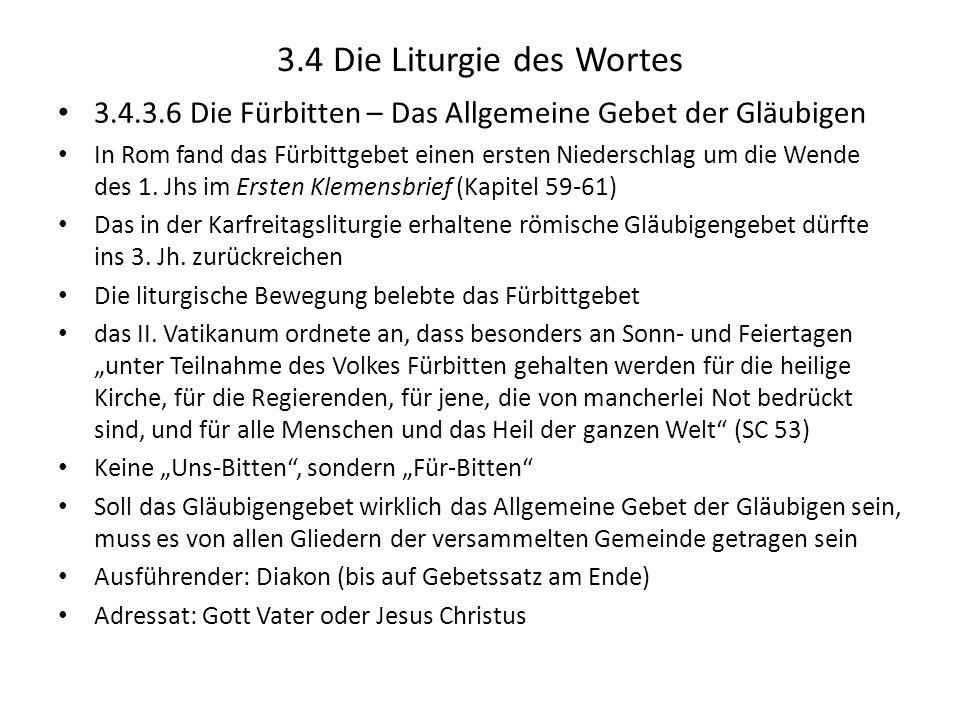 3.4 Die Liturgie des Wortes 3.4.3.6 Die Fürbitten – Das Allgemeine Gebet der Gläubigen In Rom fand das Fürbittgebet einen ersten Niederschlag um die W