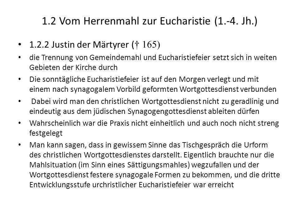 1.2 Vom Herrenmahl zur Eucharistie (1.-4. Jh.) 1.2.2 Justin der Märtyrer ( 165) die Trennung von Gemeindemahl und Eucharistiefeier setzt sich in weite