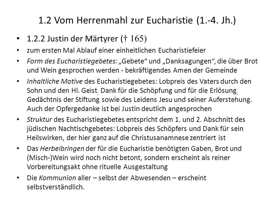 1.2 Vom Herrenmahl zur Eucharistie (1.-4. Jh.) 1.2.2 Justin der Märtyrer ( 165) zum ersten Mal Ablauf einer einheitlichen Eucharistiefeier Form des Eu