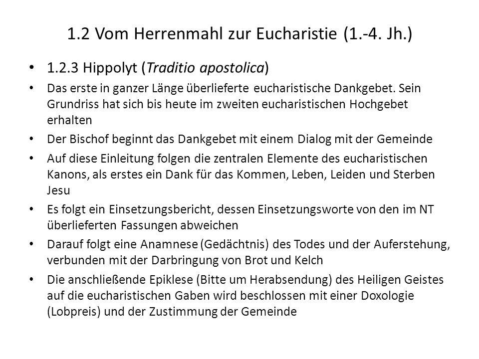 1.2 Vom Herrenmahl zur Eucharistie (1.-4. Jh.) 1.2.3 Hippolyt (Traditio apostolica) Das erste in ganzer Länge überlieferte eucharistische Dankgebet. S