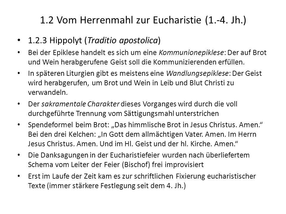1.2 Vom Herrenmahl zur Eucharistie (1.-4. Jh.) 1.2.3 Hippolyt (Traditio apostolica) Bei der Epiklese handelt es sich um eine Kommunionepiklese: Der au