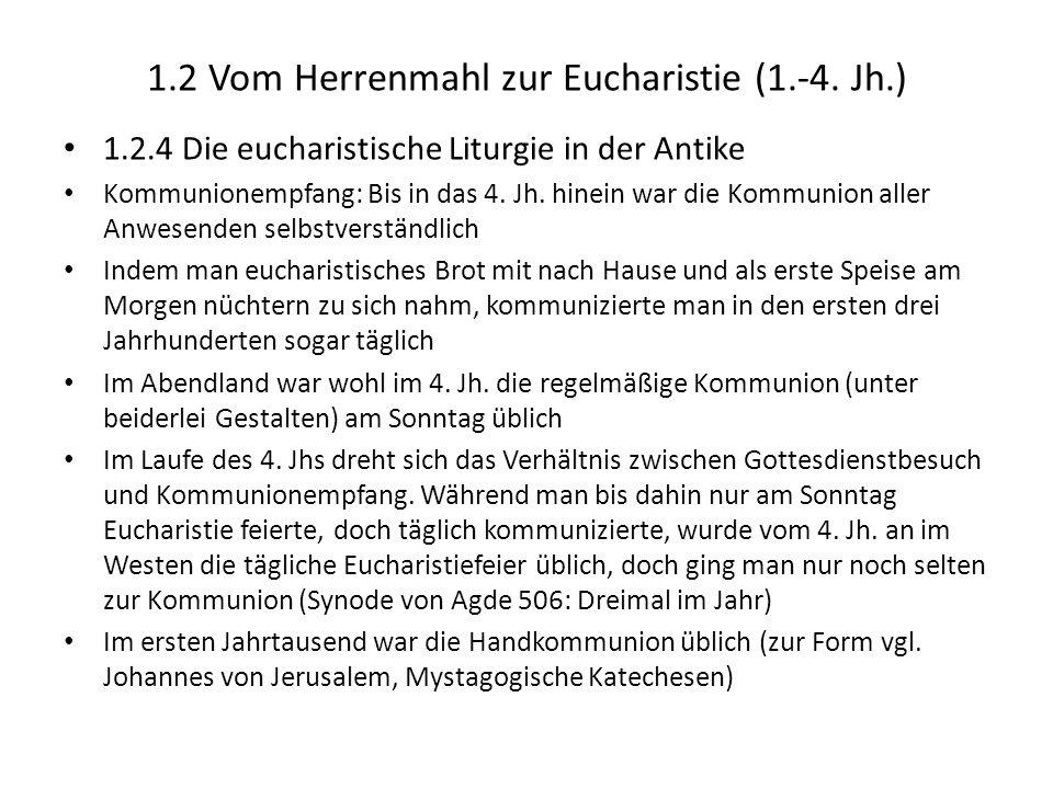 1.2 Vom Herrenmahl zur Eucharistie (1.-4. Jh.) 1.2.4 Die eucharistische Liturgie in der Antike Kommunionempfang: Bis in das 4. Jh. hinein war die Komm
