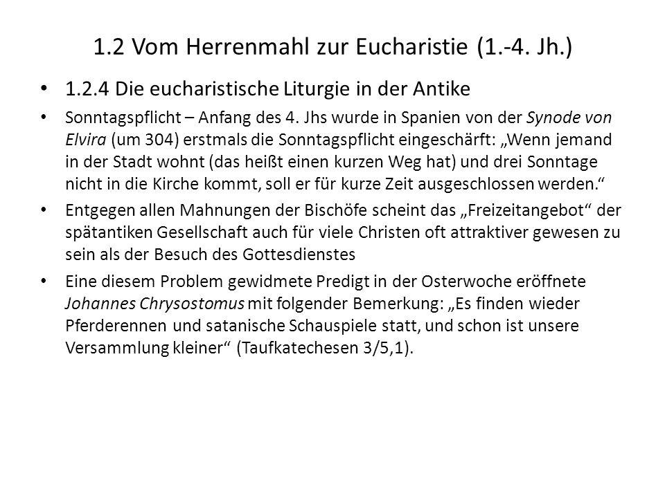 1.2 Vom Herrenmahl zur Eucharistie (1.-4. Jh.) 1.2.4 Die eucharistische Liturgie in der Antike Sonntagspflicht – Anfang des 4. Jhs wurde in Spanien vo