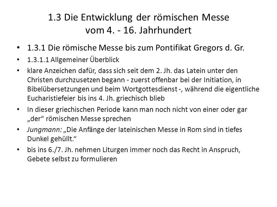 1.3 Die Entwicklung der römischen Messe vom 4. - 16. Jahrhundert 1.3.1 Die römische Messe bis zum Pontifikat Gregors d. Gr. 1.3.1.1 Allgemeiner Überbl