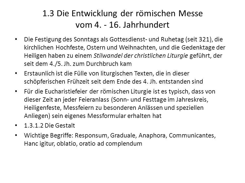1.3 Die Entwicklung der römischen Messe vom 4. - 16. Jahrhundert Die Festigung des Sonntags als Gottesdienst- und Ruhetag (seit 321), die kirchlichen