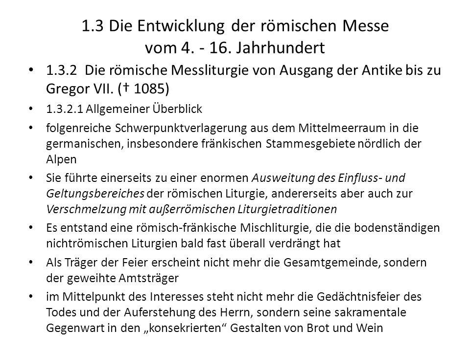 1.3 Die Entwicklung der römischen Messe vom 4. - 16. Jahrhundert 1.3.2 Die römische Messliturgie von Ausgang der Antike bis zu Gregor VII. ( 1085) 1.3