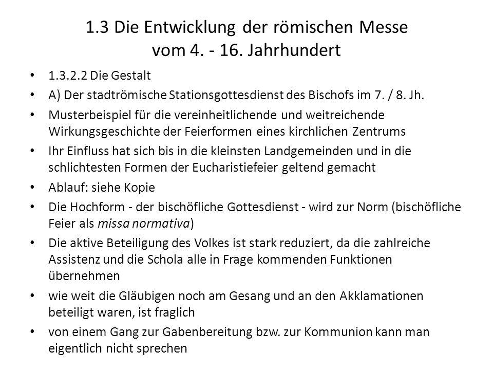 1.3 Die Entwicklung der römischen Messe vom 4. - 16. Jahrhundert 1.3.2.2 Die Gestalt A) Der stadtrömische Stationsgottesdienst des Bischofs im 7. / 8.