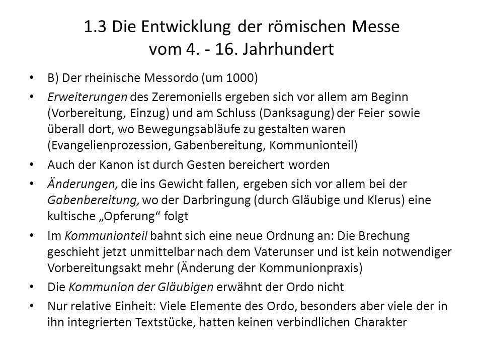 1.3 Die Entwicklung der römischen Messe vom 4. - 16. Jahrhundert B) Der rheinische Messordo (um 1000) Erweiterungen des Zeremoniells ergeben sich vor