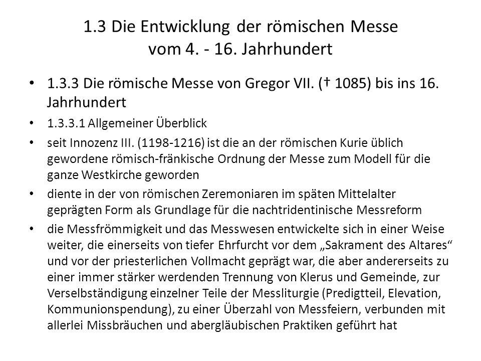 1.3 Die Entwicklung der römischen Messe vom 4. - 16. Jahrhundert 1.3.3 Die römische Messe von Gregor VII. ( 1085) bis ins 16. Jahrhundert 1.3.3.1 Allg
