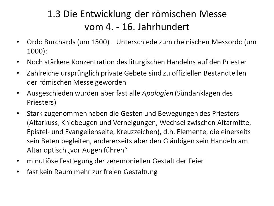 1.3 Die Entwicklung der römischen Messe vom 4. - 16. Jahrhundert Ordo Burchards (um 1500) – Unterschiede zum rheinischen Messordo (um 1000): Noch stär