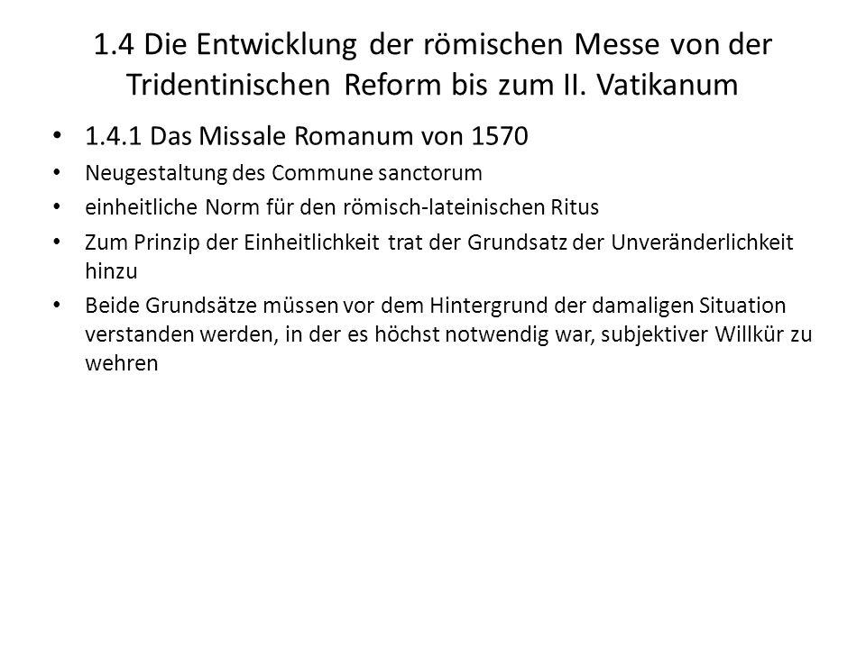 1.4 Die Entwicklung der römischen Messe von der Tridentinischen Reform bis zum II. Vatikanum 1.4.1 Das Missale Romanum von 1570 Neugestaltung des Comm
