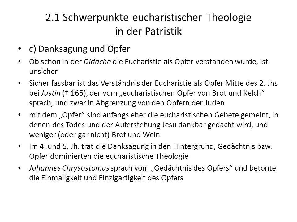 2.1 Schwerpunkte eucharistischer Theologie in der Patristik c) Danksagung und Opfer Ob schon in der Didache die Eucharistie als Opfer verstanden wurde