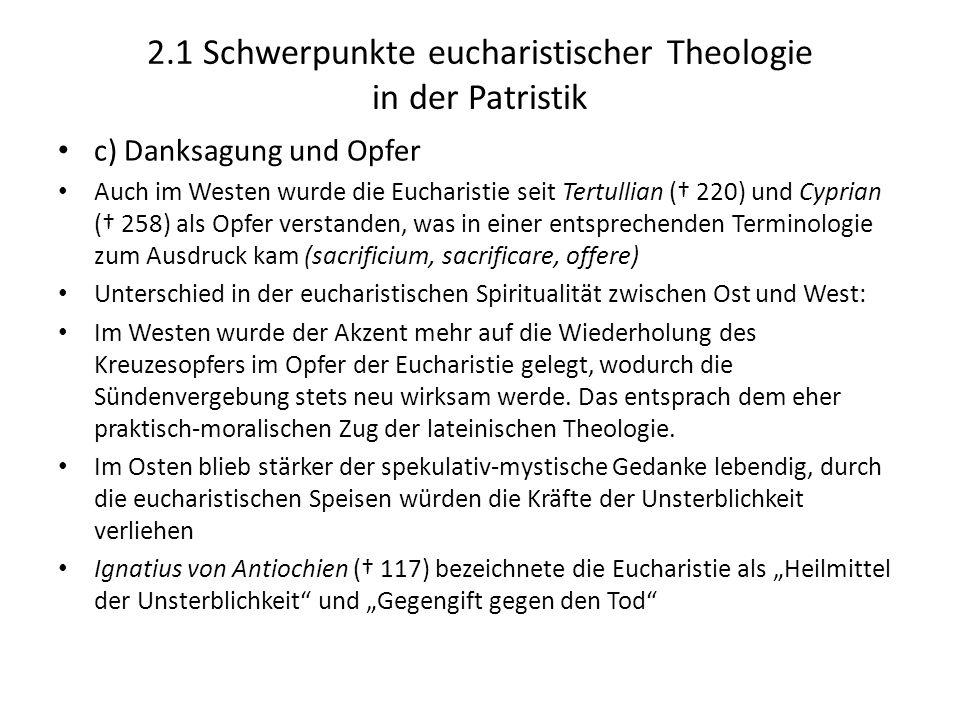 2.1 Schwerpunkte eucharistischer Theologie in der Patristik c) Danksagung und Opfer Auch im Westen wurde die Eucharistie seit Tertullian ( 220) und Cy
